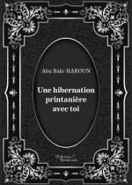 Abu Bakr HAROUN - Une hibernation printanière avec toi