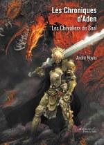 André Royès - Les Chroniques d'Aden – Les Chevaliers de Soal