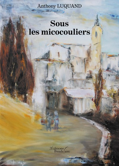 Anthony LUQUAND - Sous les micocouliers