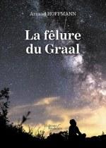 Arnaud HOFFMANN - La fêlure du Graal