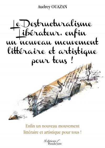 Audrey OUAZAN - Le Destructuralisme Libérateur, enfin un nouveau mouvement littéraire et artistique pour tous !