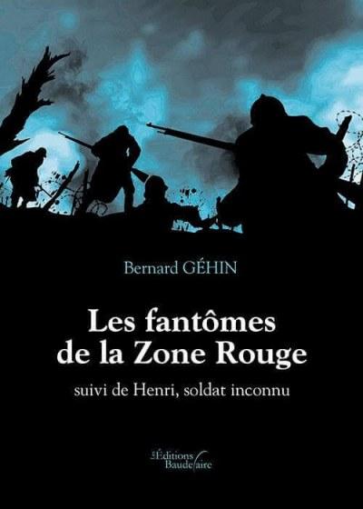 Bernard GéHIN - Les fantômes de la Zone Rouge suivi de Henri, soldat inconnu