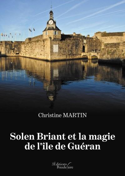 Christine MARTIN - Solen Briant et la magie de l'île de Guéran
