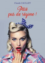 Claude CAULLET - Pitié pas de régime !