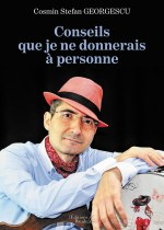 Cosmin Stefan GEORGESCU - Conseils que je ne donnerais à personne