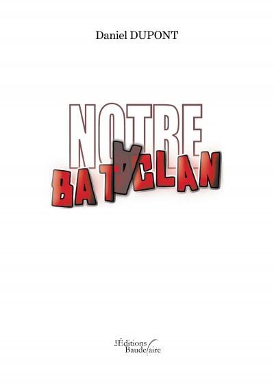 Daniel DUPONT - Notre Bataclan