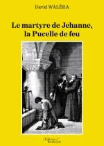 David WALÉRA - Le martyre de Jehanne, la Pucelle de feu