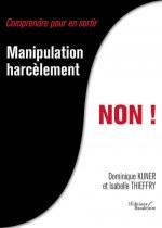 Dominique KUNER et Isabelle THIEFFRY - Manipulation, harcèlement, NON !
