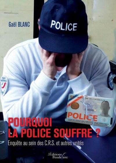 Gaël BLANC - Pourquoi la Police souffre ? Enquête au sein des C.R.S. et autres unités