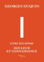 Georges DUQUIN - I - Livre Deuxième : Douleur et Connaissance