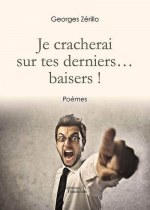 Georges ZÉRILLO - Je cracherai sur tes derniers... baisers !