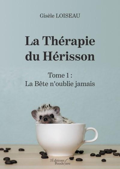 Gisèle Loiseau - La Thérapie du Hérisson – Tome 1 : La Bête n'oublie jamais