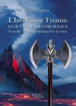 Grégory COLESSE - L'Invocation Tyranus - La quête des quatre sceaux - Tome III : Ithgard, La Mirifique Cité des Nains