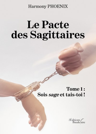 Harmony PHOENIX - Le Pacte des Sagittaires – Tome 1 : Sois sage et tais-toi !