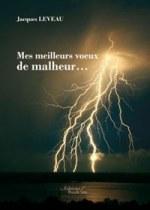 Jacques LEVEAU - Mes meilleurs voeux de malheur...