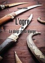 Jacques LEVEAU - L'ogre ou Le doigt de la Vierge