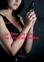 Jacques LEVEAU - Le dîner des neuf ou L'éveil au Pardon