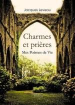 Jacques LEVEAU - Charmes et prières - Mes Poèmes de Vie