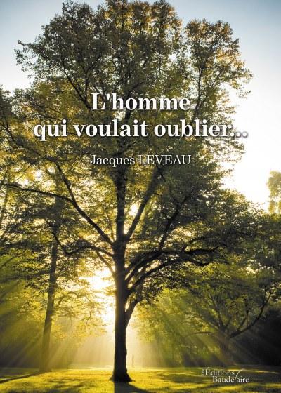 Jacques LEVEAU - L'homme qui voulait oublier...