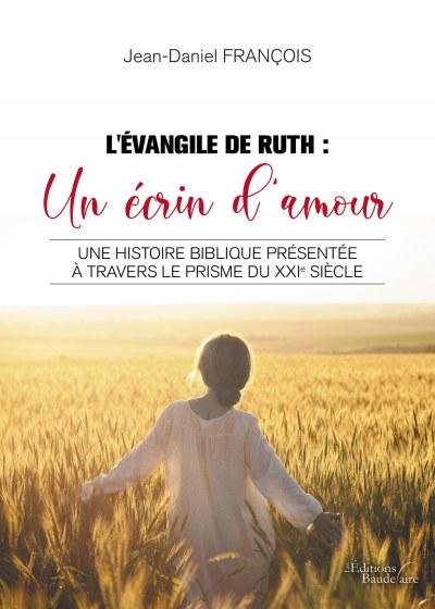 Jean Daniel FRANCOIS - L'Évangile de Ruth : Un écrin d'amour - Une histoire biblique présentée à travers le prisme du XXIe siècle