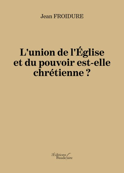 Jean  FROIDURE  - L'union de l'Église et du pouvoir est-elle chrétienne ?