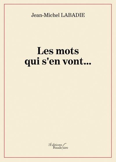 Jean-Michel LABADIE - Les mots qui s'en vont…