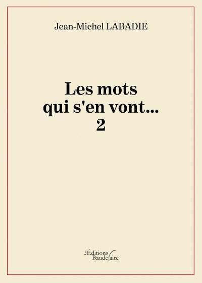 Jean-Michel LABADIE - Les mots qui s'en vont... 2
