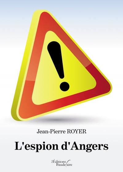 Jean-Pierre ROYER - L'espion d'Angers