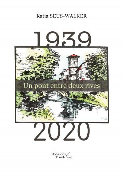 Katia SEUS-WALKER - 1939 – Un pont entre deux rives – 2020