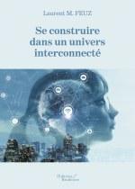 Laurent M. Feuz - Se construire dans un univers interconnecté