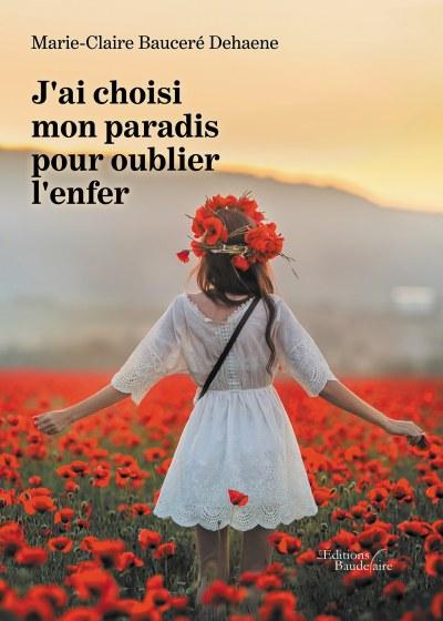 Marie-Claire  Bauceré Dehaene - J'ai choisi mon paradis pour oublier l'enfer