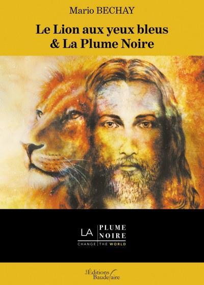 Mario BECHAY - Le Lion aux yeux bleus & La Plume Noire