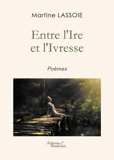 Martine LASSOIE - Entre l'Ire et l'Ivresse