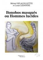 Michel DELACOLLETTE et Louis LEDONNE - Bonobos masqués ou Hommes lucides