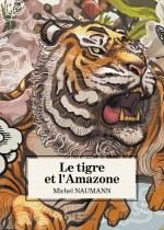 Michel NAUMANN - Le tigre et l'Amazone
