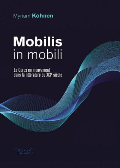 Myriam KOHNEN - Mobilis in mobili - Le Corps en mouvement dans la littérature du XIXe siècle