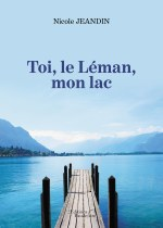 Nicole JEANDIN - Toi, le Léman, mon lac
