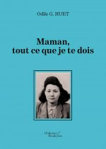 Odile G. HUET - Maman, tout ce que je te dois