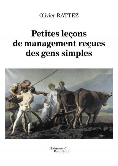 Olivier RATTEZ - Petites leçons de management reçues des gens simples