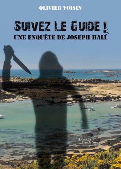 Olivier VOISIN - Suivez Le Guide ! Une enquête de Joseph Hall
