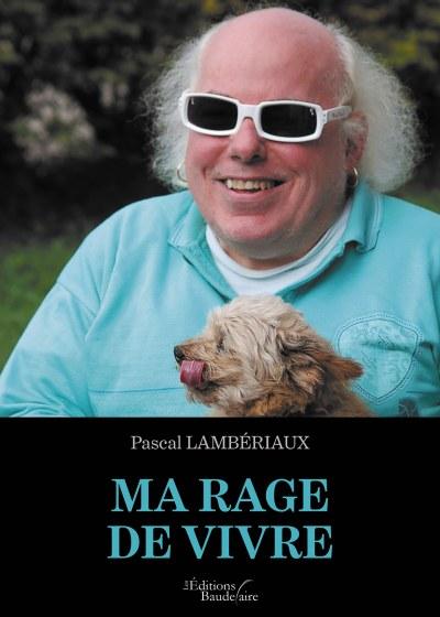 Pascal LAMBÉRIAUX - Ma rage de vivre