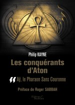 Philip KAYNE - Les conquérants d'Aton - Tome II : Aÿ, le Pharaon Sans Couronne