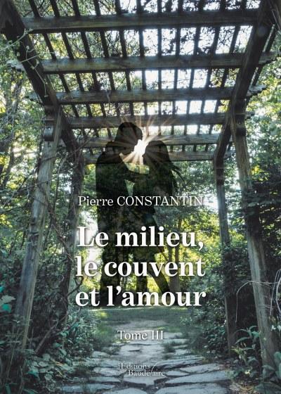 Pierre Constantin - Le milieu, le couvent et l'amour – Tome 3