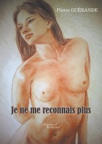 Pierre GUÉRANDE - Je ne me reconnais plus