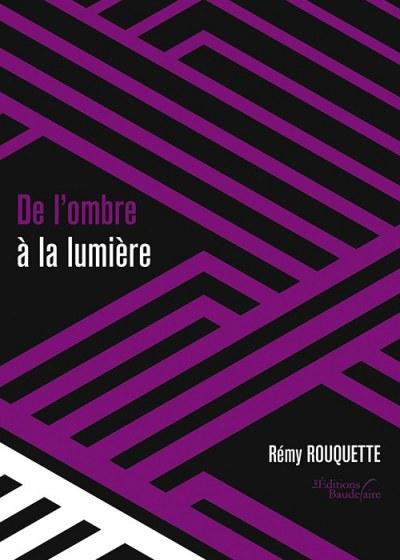 Rémy ROUQUETTE - De l'ombre à la lumière