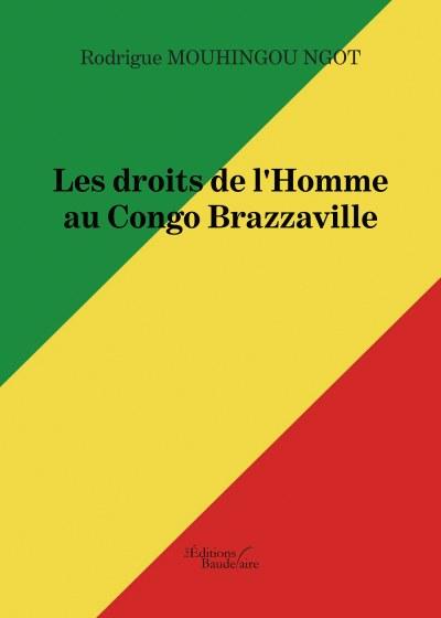 Rodrigue MOUHINGOU NGOT - Les droits de l'Homme au Congo Brazzaville