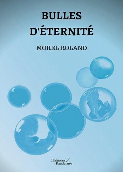 Roland MOREL - Bulles d'éternité