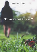 Sophie BARTHES - Tu as refait ta vie ?