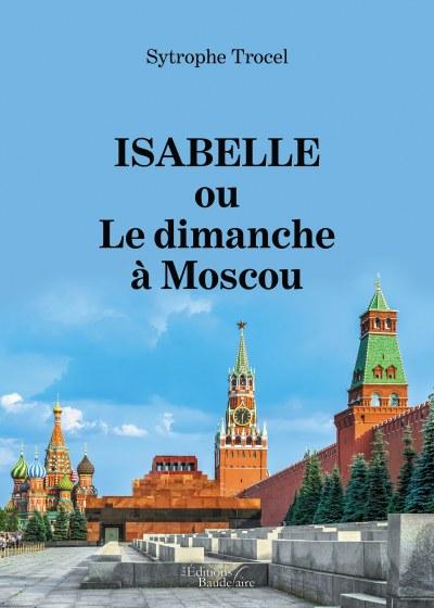 Sytrophe Trocel - Isabelle ou Le dimanche à Moscou
